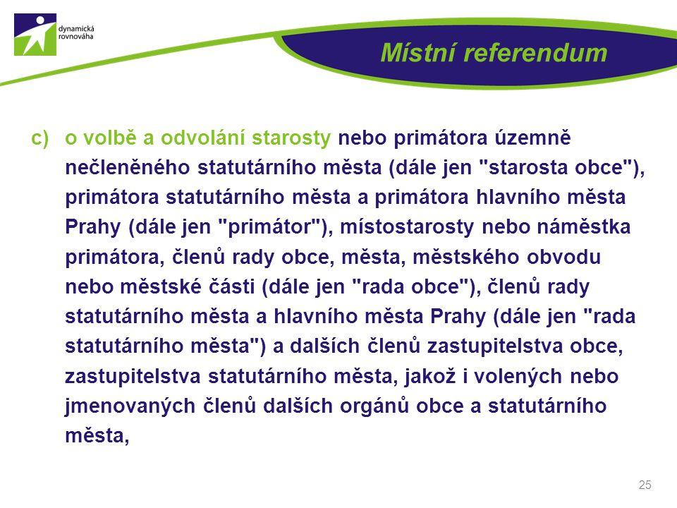 Místní referendum c)o volbě a odvolání starosty nebo primátora územně nečleněného statutárního města (dále jen