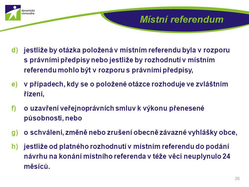 Místní referendum d)jestliže by otázka položená v místním referendu byla v rozporu s právními předpisy nebo jestliže by rozhodnutí v místním referendu