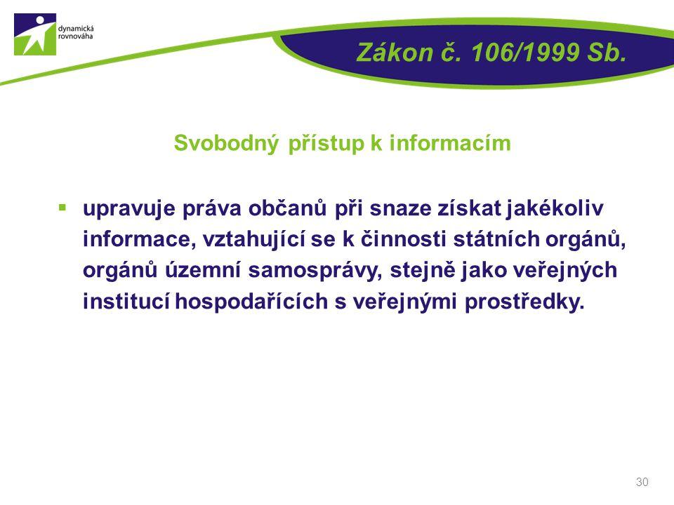 30 Zákon č. 106/1999 Sb. Svobodný přístup k informacím  upravuje práva občanů při snaze získat jakékoliv informace, vztahující se k činnosti státních