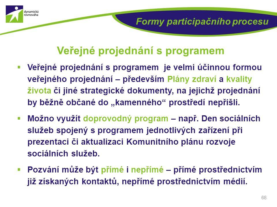 68 Formy participačního procesu Veřejné projednání s programem  Veřejné projednání s programem je velmi účinnou formou veřejného projednání – předevš