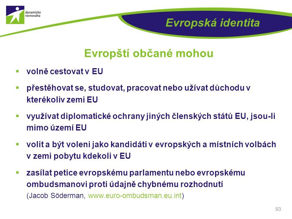 Evropská identita  volně cestovat v EU  přestěhovat se, studovat, pracovat nebo užívat důchodu v kterékoliv zemi EU  využívat diplomatické ochrany