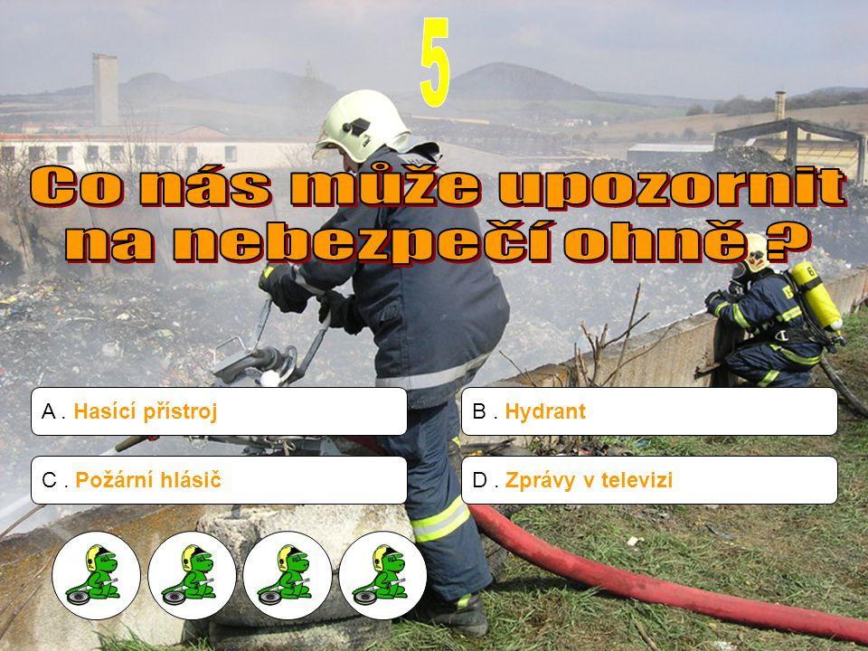 A. Hasící přístrojB. Hydrant C. Požární hlásičD. Zprávy v televizi
