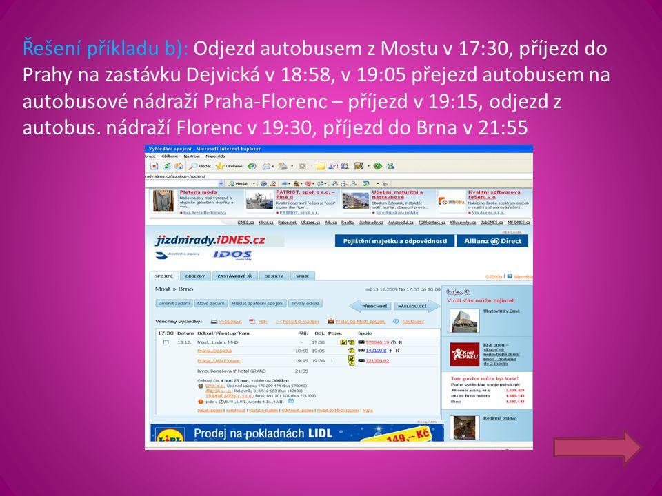 Řešení příkladu b): Odjezd autobusem z Mostu v 17:30, příjezd do Prahy na zastávku Dejvická v 18:58, v 19:05 přejezd autobusem na autobusové nádraží P
