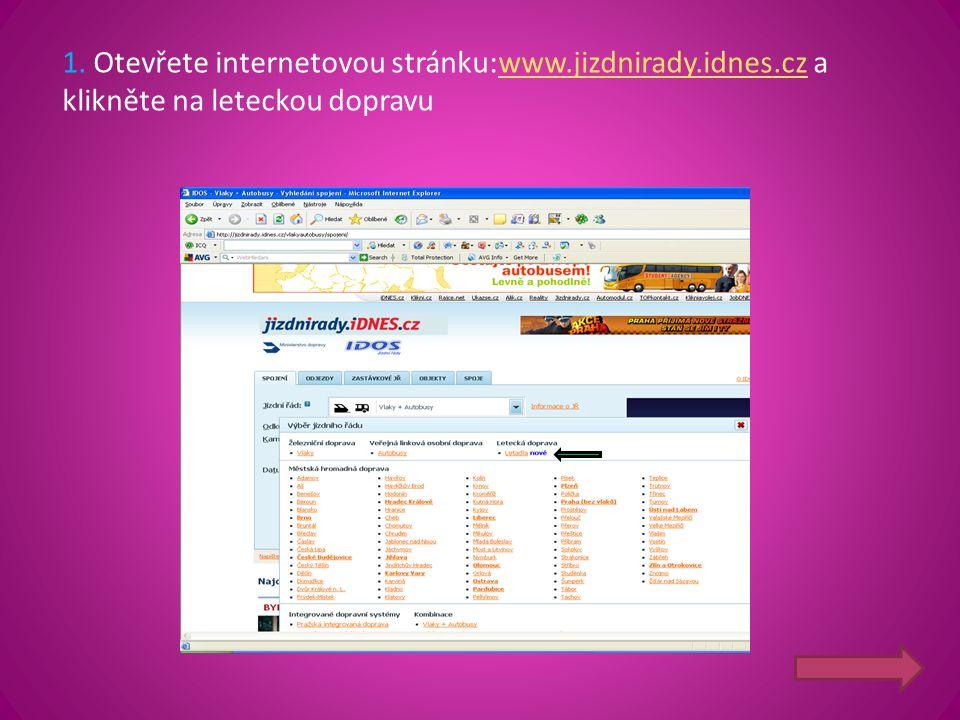 1. Otevřete internetovou stránku:www.jizdnirady.idnes.cz a klikněte na leteckou dopravuwww.jizdnirady.idnes.cz
