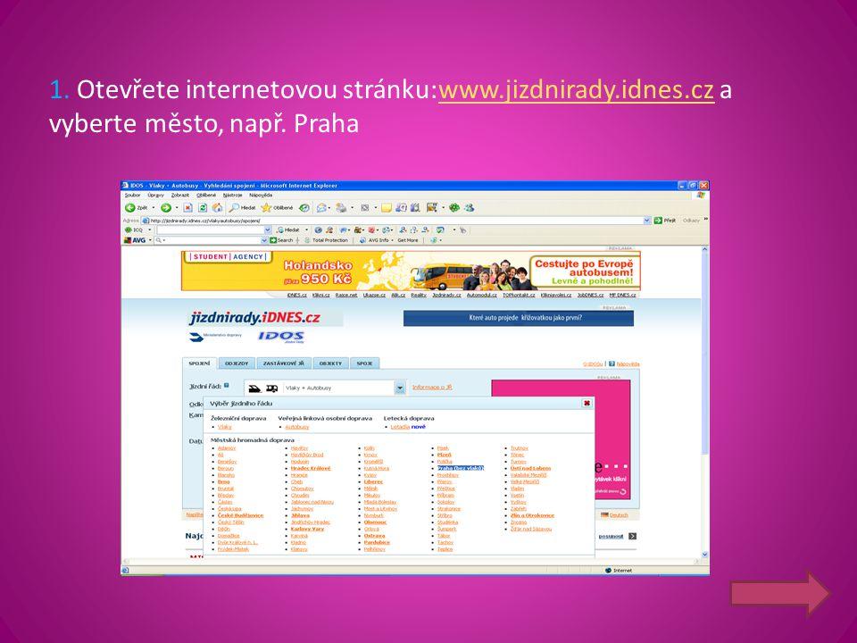 1. Otevřete internetovou stránku:www.jizdnirady.idnes.cz a vyberte město, např. Prahawww.jizdnirady.idnes.cz