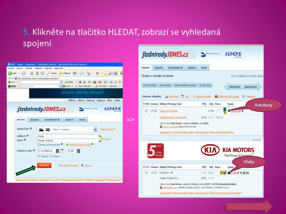 5. Klikněte na tlačítko HLEDAT, zobrazí se vyhledaná spojení =>=> Autobusy Vlaky