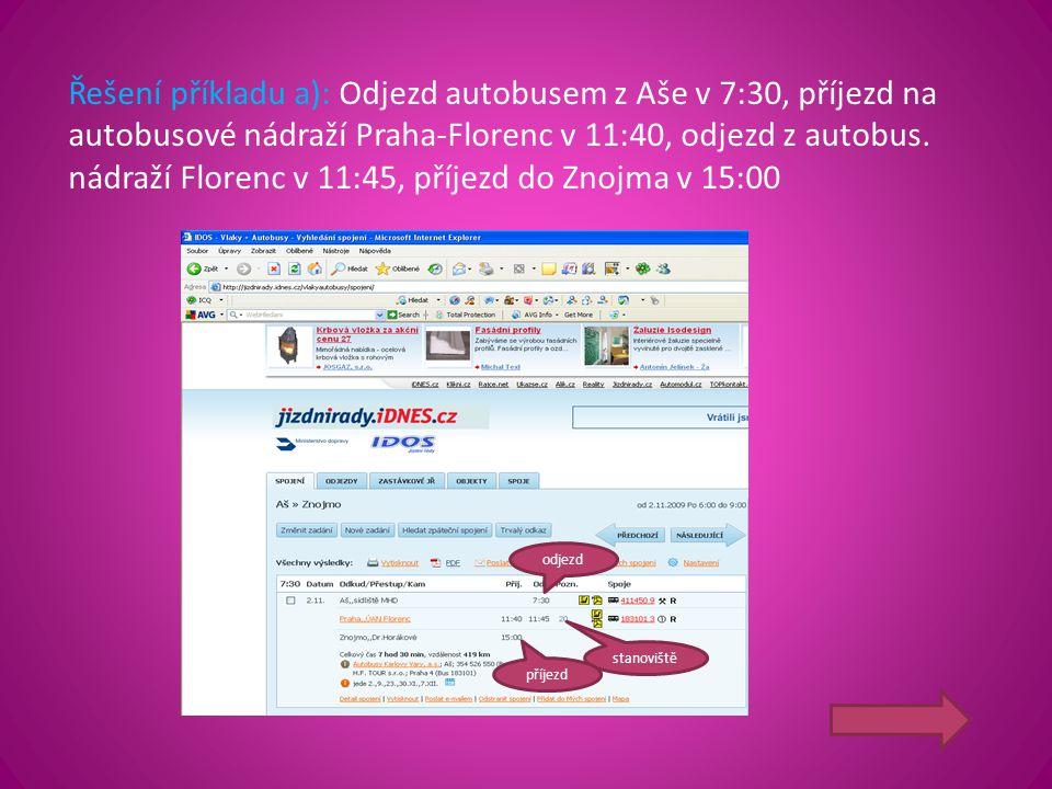 Řešení příkladu a): Odjezd autobusem z Aše v 7:30, příjezd na autobusové nádraží Praha-Florenc v 11:40, odjezd z autobus. nádraží Florenc v 11:45, pří