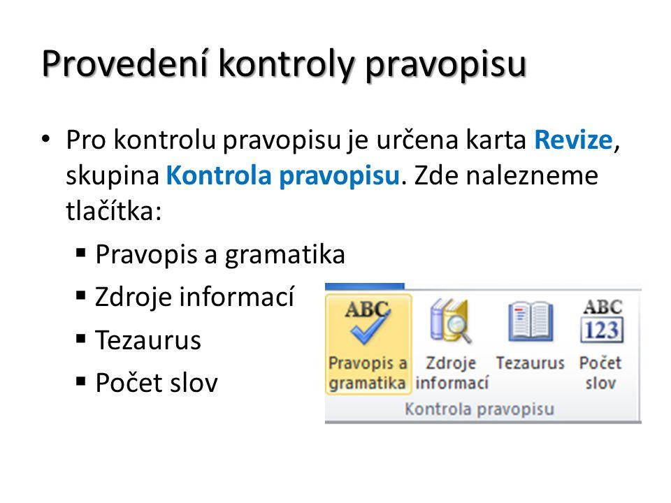 Provedení kontroly pravopisu Pro kontrolu pravopisu je určena karta Revize, skupina Kontrola pravopisu.
