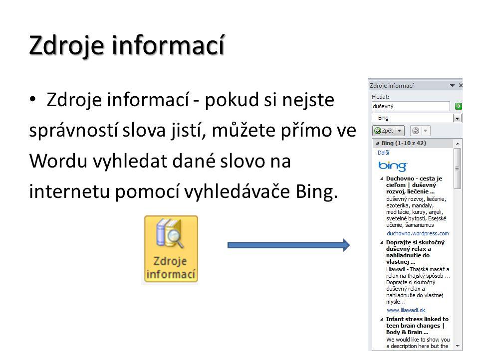 Zdroje informací Zdroje informací - pokud si nejste správností slova jistí, můžete přímo ve Wordu vyhledat dané slovo na internetu pomocí vyhledávače Bing.