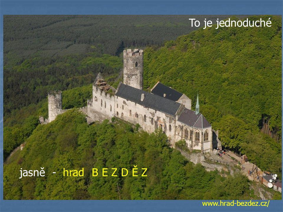 www.hrad-bezdez.cz/ To je jednoduché jasně - hrad B E Z D Ě Z