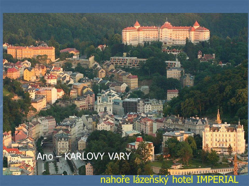 Ano – KARLOVY VARY nahoře lázeňský hotel IMPERIAL