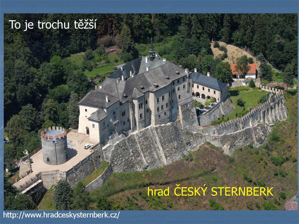 To je trochu těžší hrad ČESKÝ STERNBERK http://www.hradceskysternberk.cz/