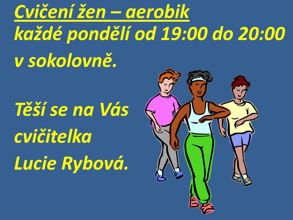 Cvičení žen – aerobik každé pondělí od 19:00 do 20:00 v sokolovně. Těší se na Vás cvičitelka Lucie Rybová.