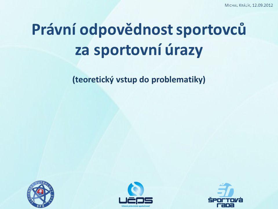 Právní odpovědnost sportovců za sportovní úrazy (teoretický vstup do problematiky) M ICHAL K RÁLÍK, 12.09.2012