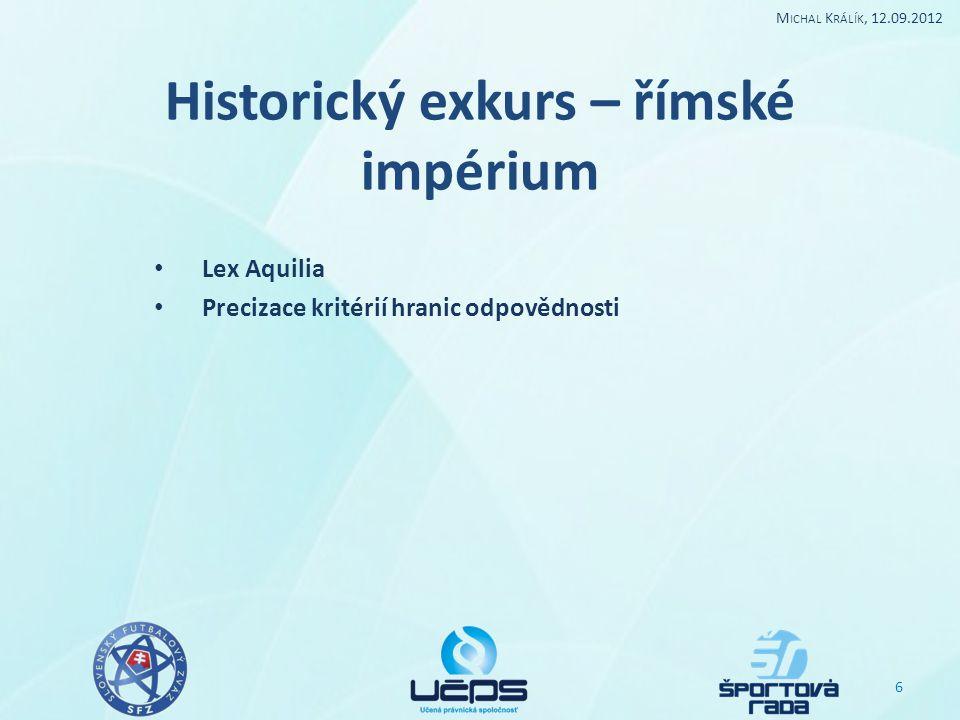 Historický exkurs – římské impérium Lex Aquilia Precizace kritérií hranic odpovědnosti 6 M ICHAL K RÁLÍK, 12.09.2012