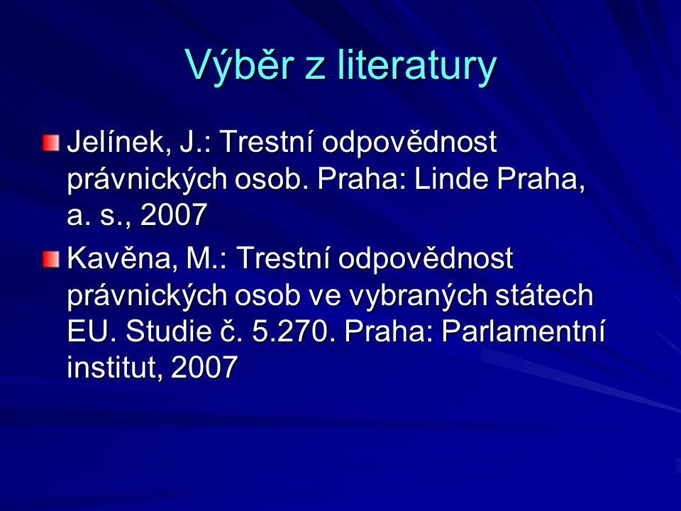 Výběr z literatury Jelínek, J.: Trestní odpovědnost právnických osob.