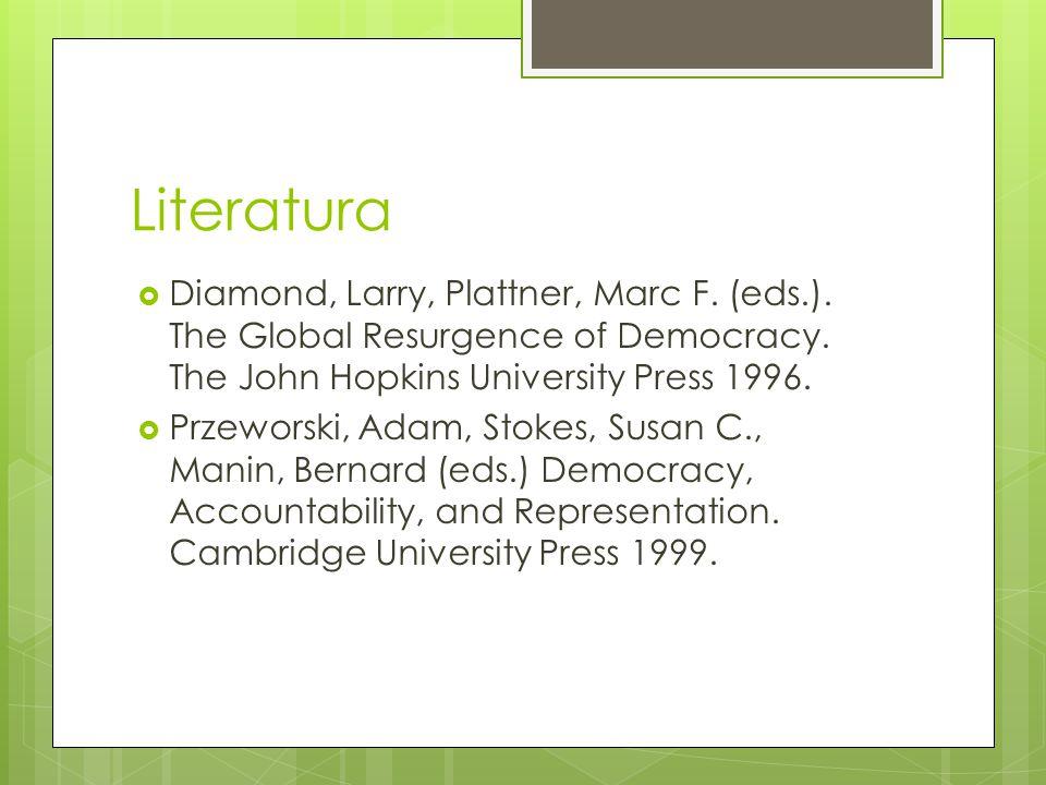 Literatura  Diamond, Larry, Plattner, Marc F. (eds.). The Global Resurgence of Democracy. The John Hopkins University Press 1996.  Przeworski, Adam,