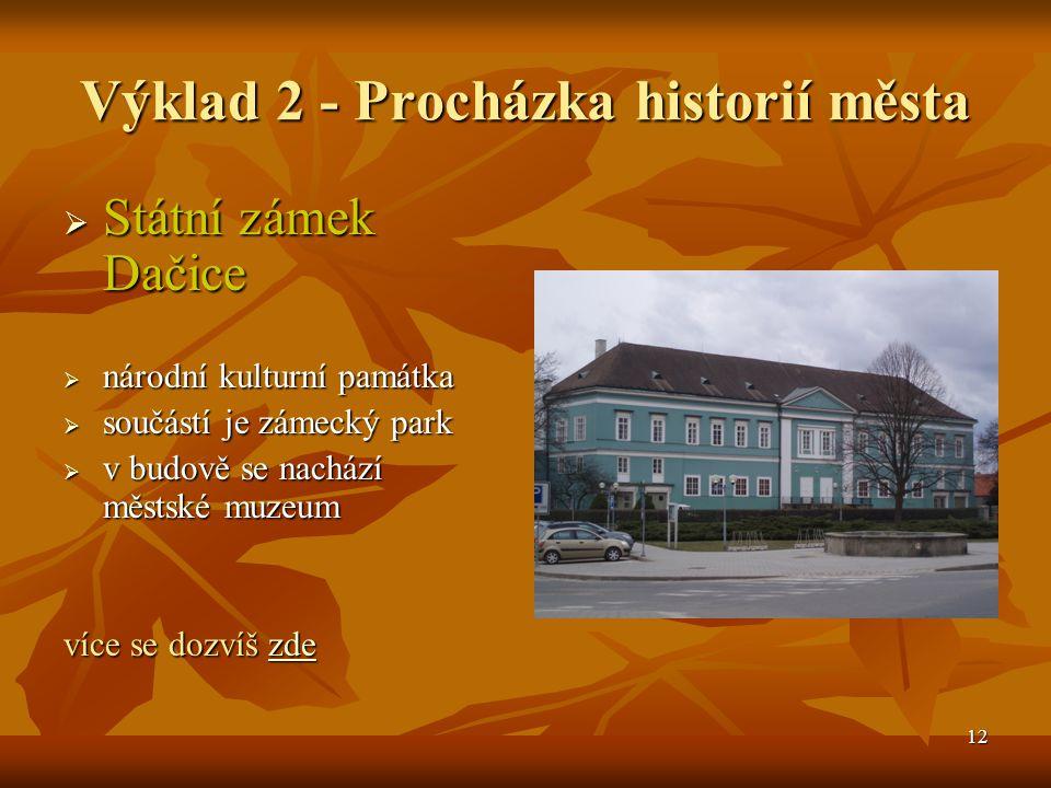 13 Procházka historií města  Starý zámek  starší se dvou dačických zámků  v budově sídlí městský úřad více se dozvíš zde zde