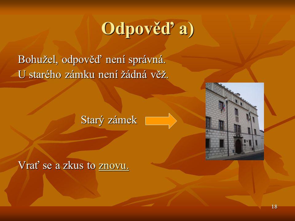 19 Odpověď b) Výborně, tato odpověď je správná.Opravdu je to věž kostela sv.