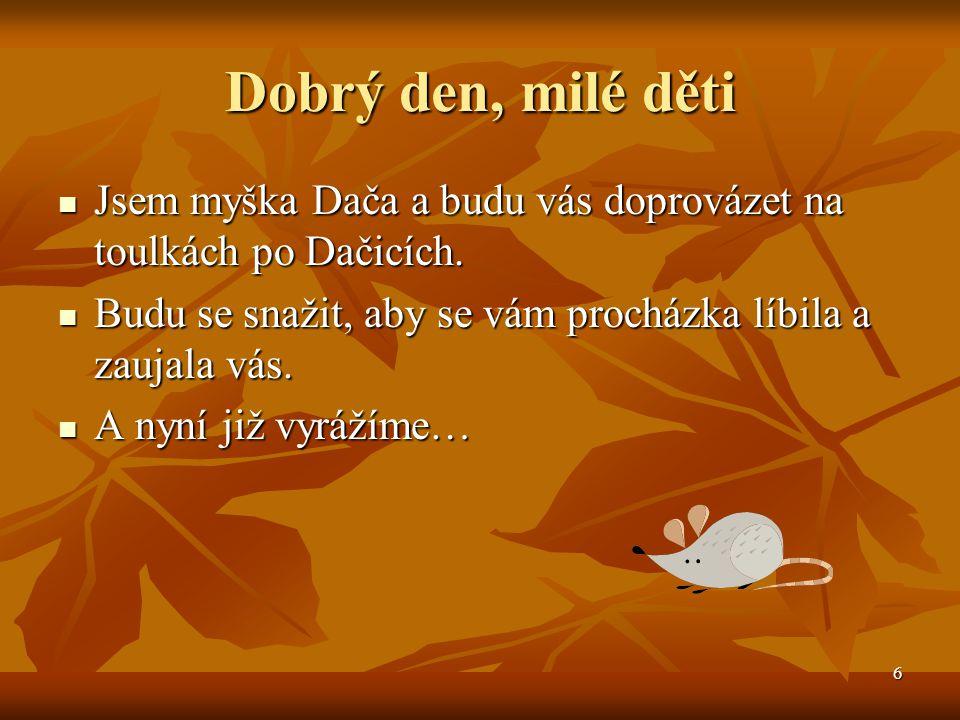 7 Výklad 1 – poloha Dačic Dačice se nacházejí v jižních Čechách.