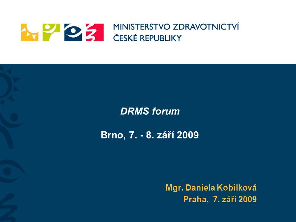 DRMS forum Brno, 7. - 8. září 2009 Mgr. Daniela Kobilková Praha, 7. září 2009