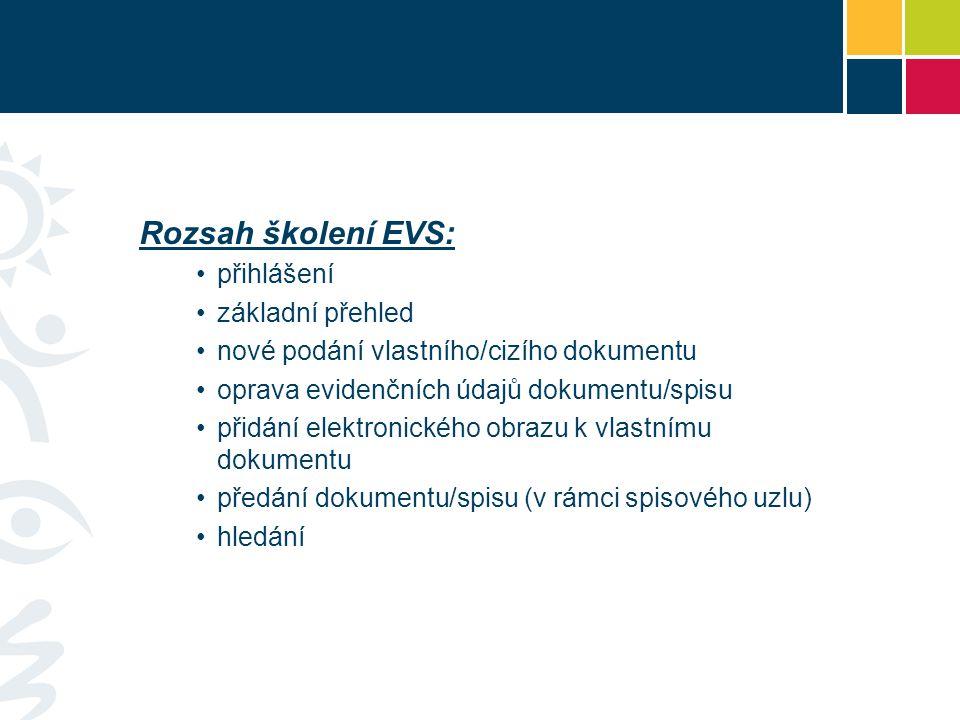 Rozsah školení EVS: přihlášení základní přehled nové podání vlastního/cizího dokumentu oprava evidenčních údajů dokumentu/spisu přidání elektronického obrazu k vlastnímu dokumentu předání dokumentu/spisu (v rámci spisového uzlu) hledání