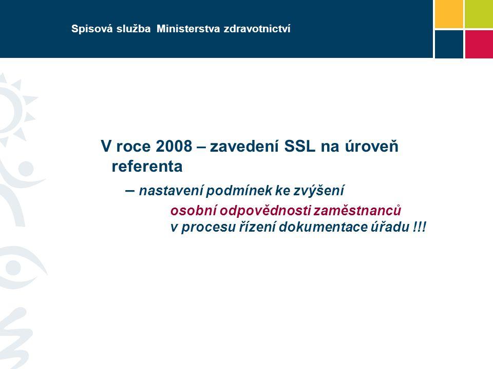 Spisová služba Ministerstva zdravotnictví V roce 2008 – zavedení SSL na úroveň referenta – nastavení podmínek ke zvýšení osobní odpovědnosti zaměstnanců v procesu řízení dokumentace úřadu !!!
