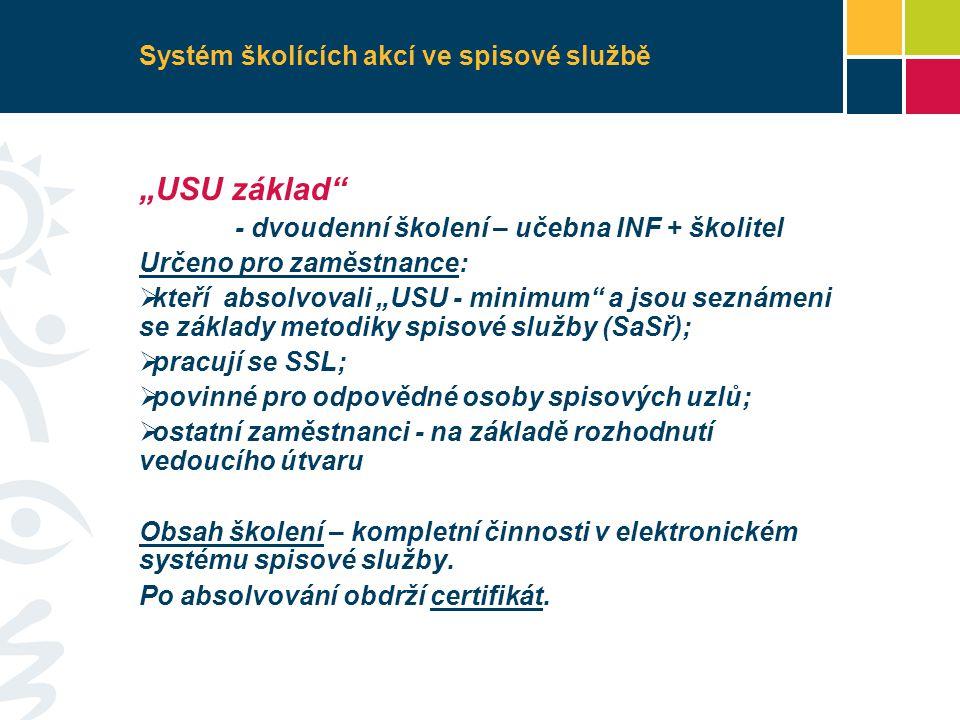 """Systém školících akcí ve spisové službě """"USU základ - dvoudenní školení – učebna INF + školitel Určeno pro zaměstnance:  kteří absolvovali """"USU - minimum a jsou seznámeni se základy metodiky spisové služby (SaSř);  pracují se SSL;  povinné pro odpovědné osoby spisových uzlů;  ostatní zaměstnanci - na základě rozhodnutí vedoucího útvaru Obsah školení – kompletní činnosti v elektronickém systému spisové služby."""