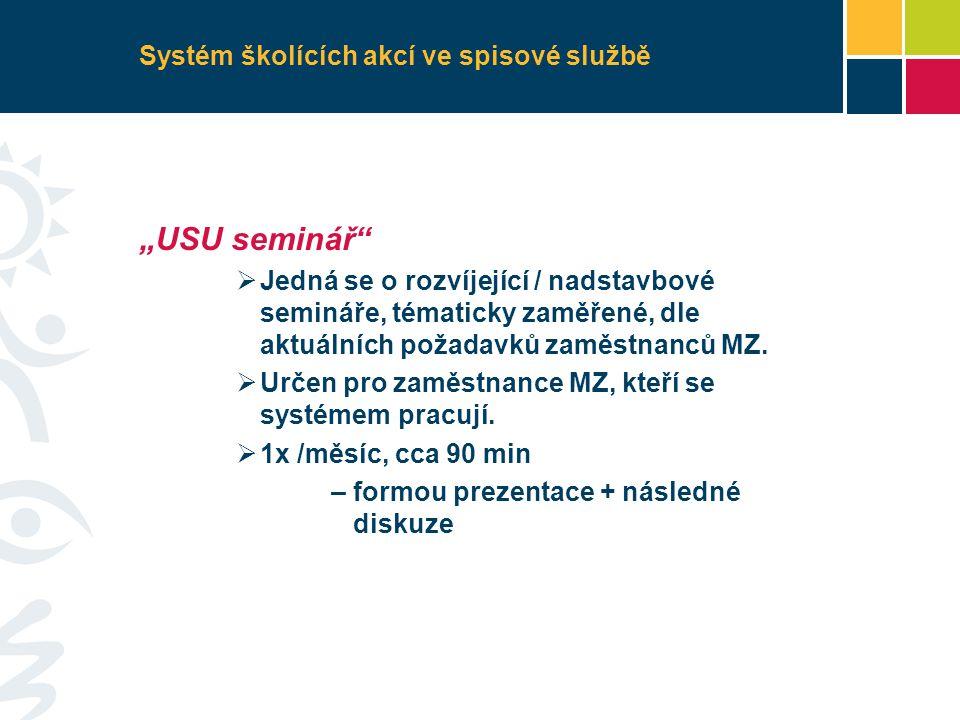 """Systém školících akcí ve spisové službě """"USU seminář  Jedná se o rozvíjející / nadstavbové semináře, tématicky zaměřené, dle aktuálních požadavků zaměstnanců MZ."""
