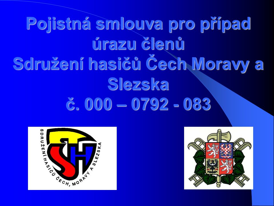 Pojistná smlouva pro případ úrazu členů Sdružení hasičů Čech Moravy a Slezska č. 000 – 0792 - 083