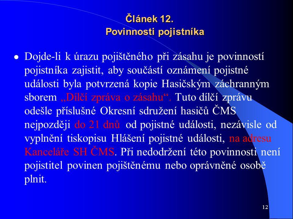 12 Článek 12. Povinnosti pojistníka Článek 12. Povinnosti pojistníka ● Dojde-li k úrazu pojištěného při zásahu je povinností pojistníka zajistit, aby