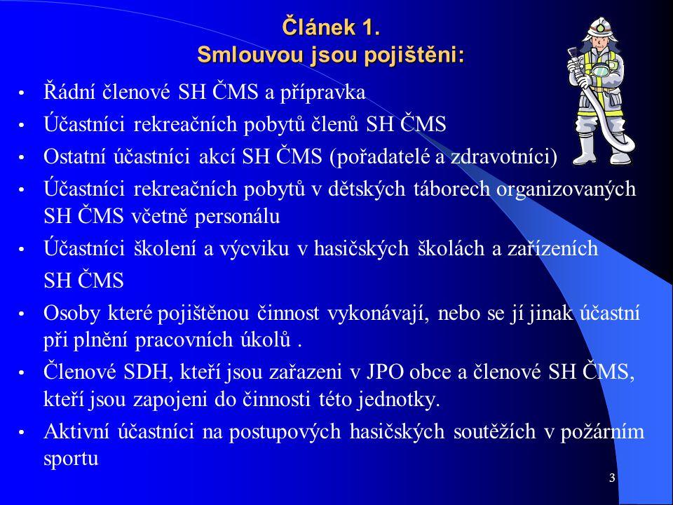 3 Článek 1. Smlouvou jsou pojištěni: Řádní členové SH ČMS a přípravka Účastníci rekreačních pobytů členů SH ČMS Ostatní účastníci akcí SH ČMS (pořadat
