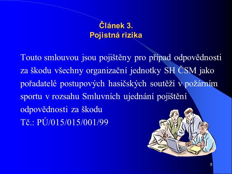 5 Článek 3. Pojistná rizika Touto smlouvou jsou pojištěny pro případ odpovědnosti za škodu všechny organizační jednotky SH ČSM jako pořadatelé postupo