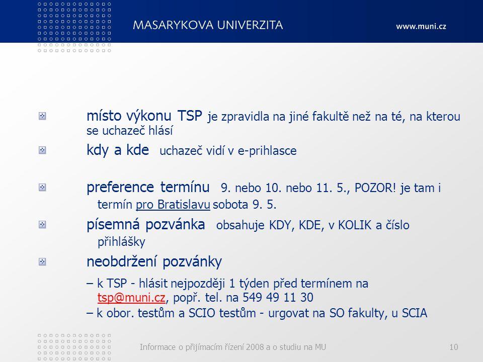 Informace o přijímacím řízení 2008 a o studiu na MU10 místo výkonu TSP je zpravidla na jiné fakultě než na té, na kterou se uchazeč hlásí kdy a kde uchazeč vidí v e-prihlasce preference termínu 9.