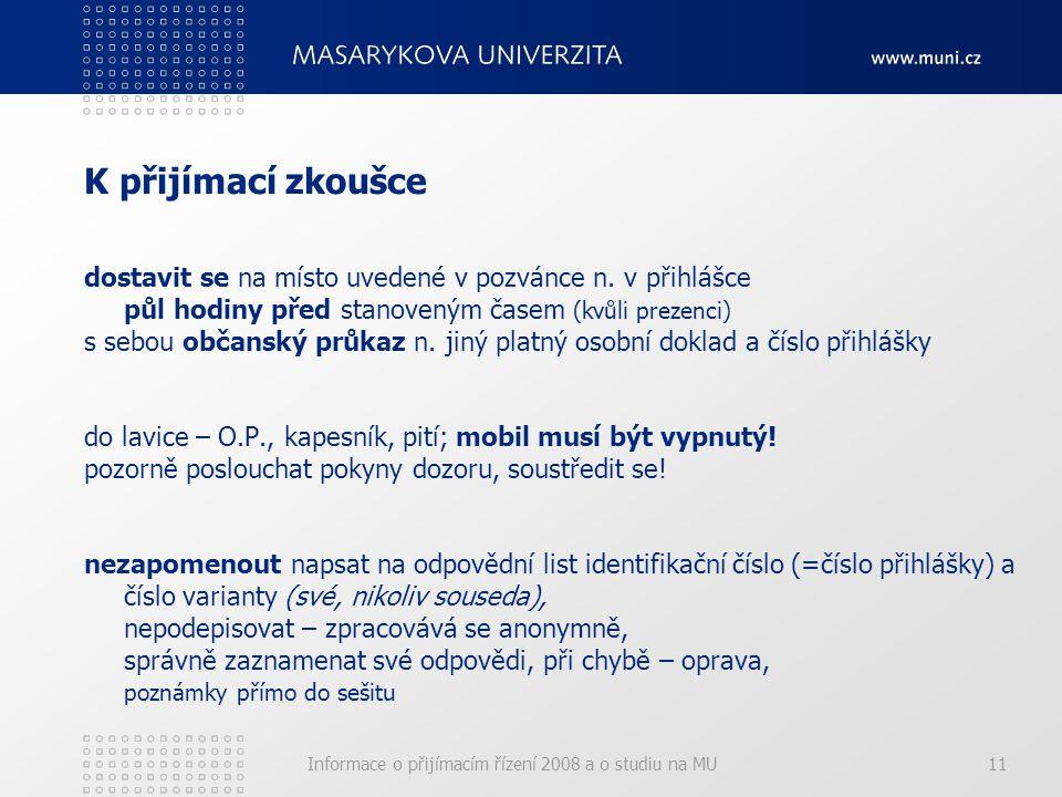 Informace o přijímacím řízení 2008 a o studiu na MU11 K přijímací zkoušce dostavit se na místo uvedené v pozvánce n.