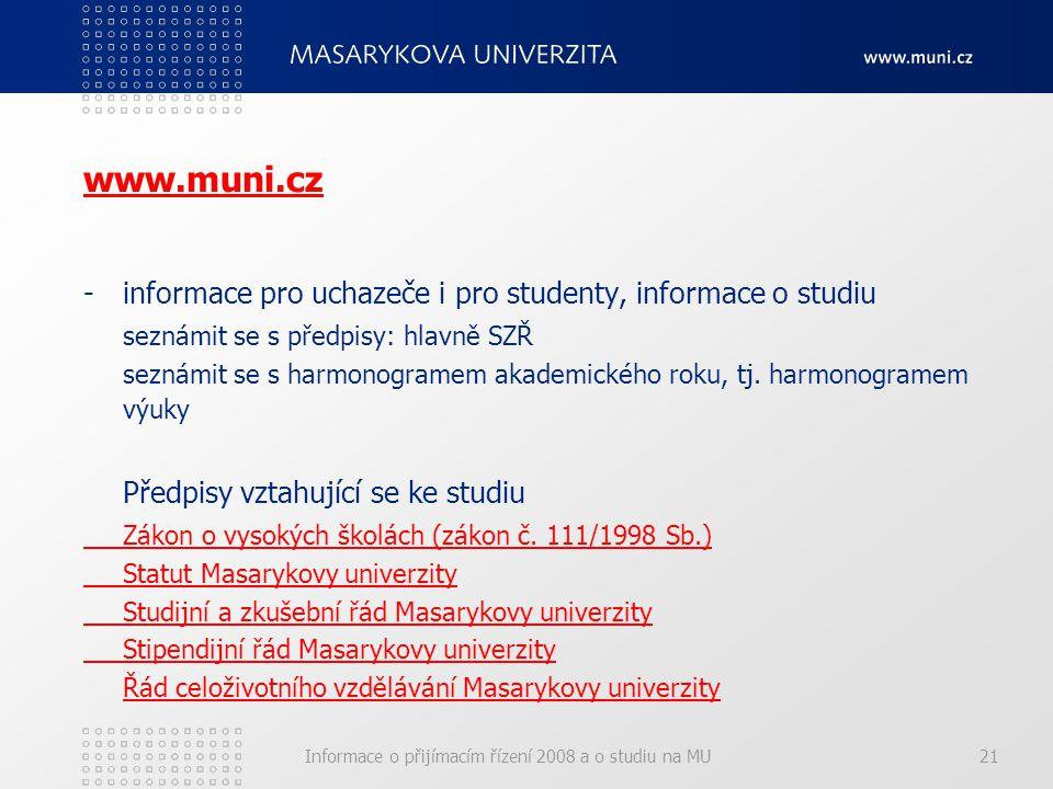 Informace o přijímacím řízení 2008 a o studiu na MU21 www.muni.cz -informace pro uchazeče i pro studenty, informace o studiu seznámit se s předpisy: hlavně SZŘ seznámit se s harmonogramem akademického roku, tj.