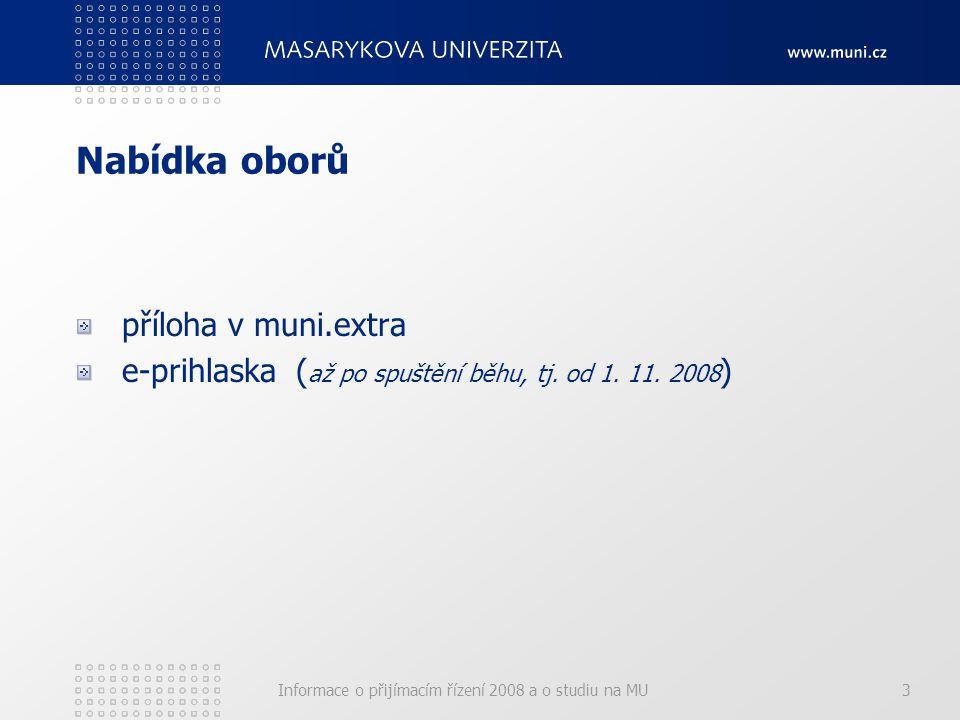 Informace o přijímacím řízení 2008 a o studiu na MU3 Nabídka oborů příloha v muni.extra e-prihlaska ( až po spuštění běhu, tj.