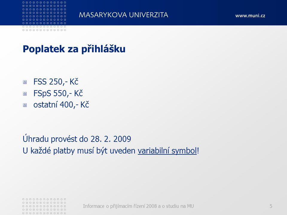 Informace o přijímacím řízení 2008 a o studiu na MU5 Poplatek za přihlášku FSS 250,- Kč FSpS 550,- Kč ostatní 400,- Kč Úhradu provést do 28.