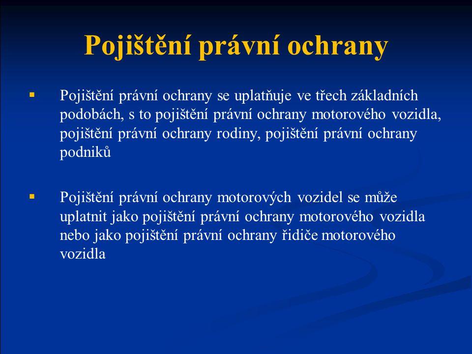 Pojištění právní ochrany  Pojištění právní ochrany se uplatňuje ve třech základních podobách, s to pojištění právní ochrany motorového vozidla, pojiš