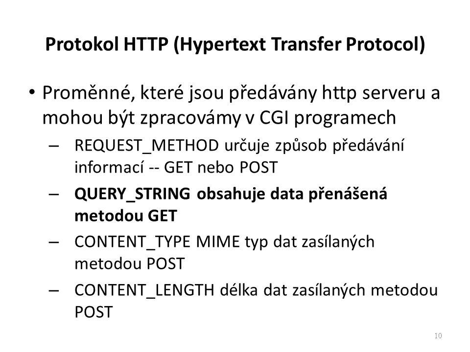 Protokol HTTP (Hypertext Transfer Protocol) Proměnné, které jsou předávány http serveru a mohou být zpracovámy v CGI programech – REQUEST_METHOD určuj