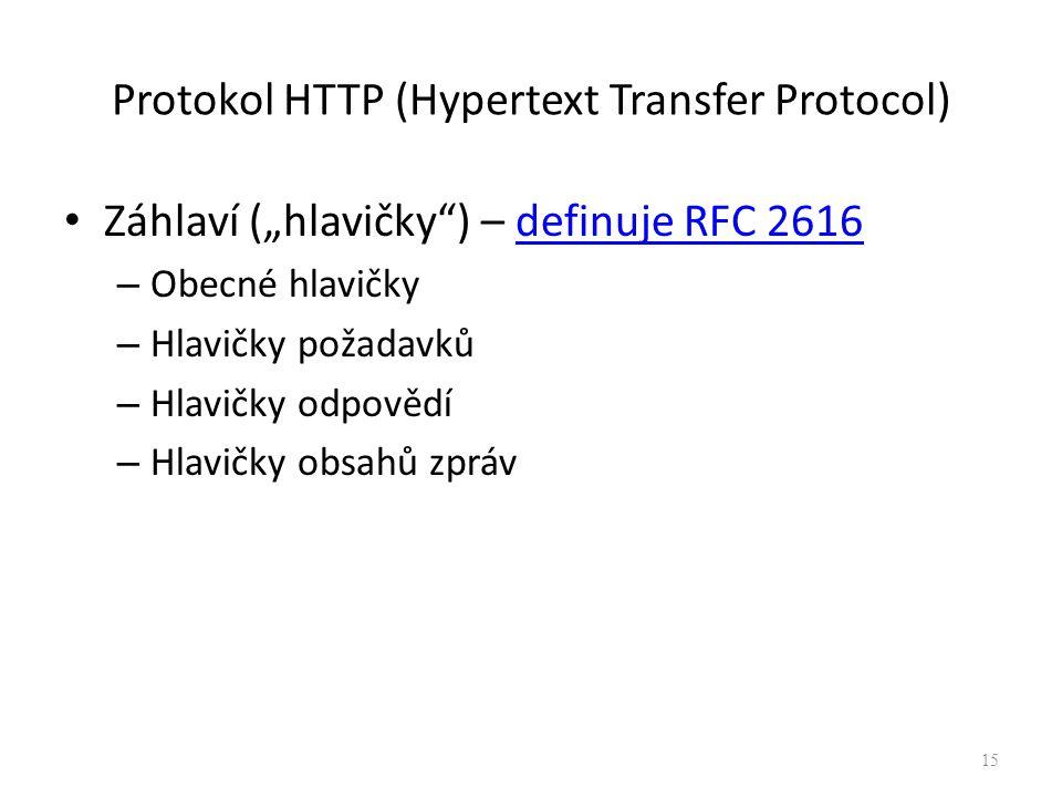 """Protokol HTTP (Hypertext Transfer Protocol) Záhlaví (""""hlavičky"""") – definuje RFC 2616definuje RFC 2616 – Obecné hlavičky – Hlavičky požadavků – Hlavičk"""