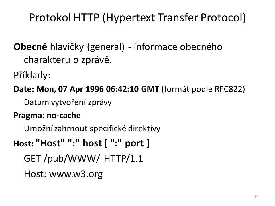 Protokol HTTP (Hypertext Transfer Protocol) Obecné hlavičky (general) - informace obecného charakteru o zprávě. Příklady: Date: Mon, 07 Apr 1996 06:42