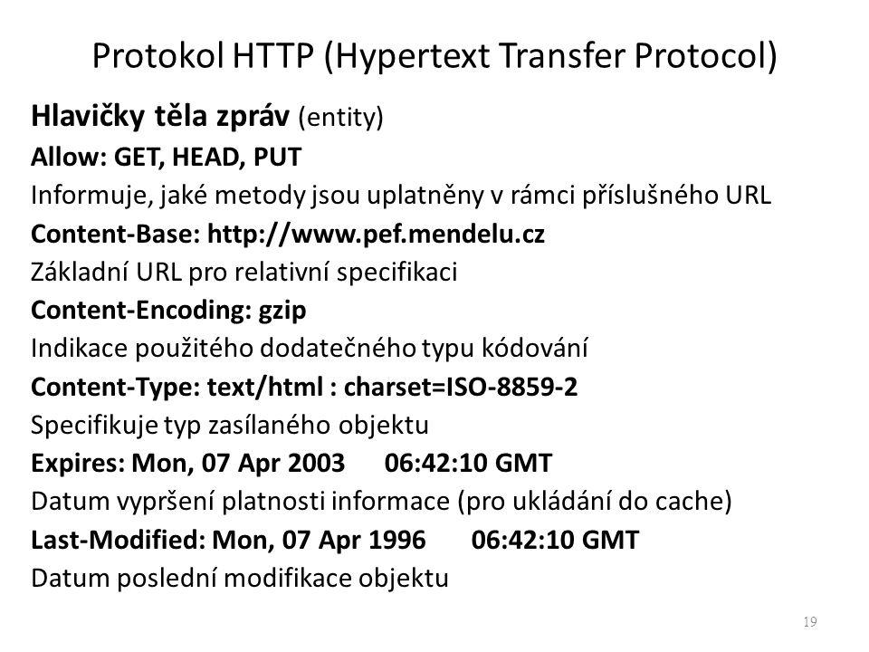 Protokol HTTP (Hypertext Transfer Protocol) Hlavičky těla zpráv (entity) Allow: GET, HEAD, PUT Informuje, jaké metody jsou uplatněny v rámci příslušné