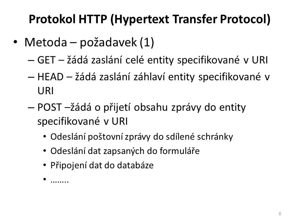 """Protokol HTTP (Hypertext Transfer Protocol) Metoda – požadavek (2) – PUT – žádá o vložení obsahu zprávy pod specifikované URI – DELETE – žádá o výmaz entity specifikované v URI – Požadavky na správu transakce OPTION – žádost o informaci o podmínkách transakce TRACE – žádost o trasování komunikačního řetězce CONNECT – (zatím se neimplementuje) – umožňuje přepnutí proxy serveru na """"tunel do zabezpečeného transakčního kanálu 7"""