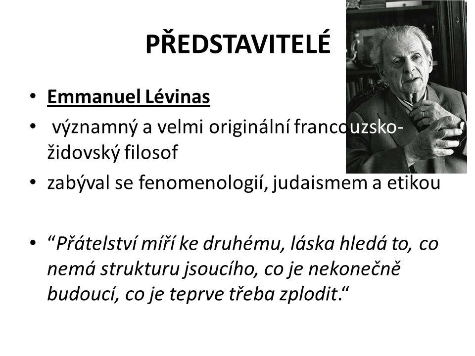 """PŘEDSTAVITELÉ Emmanuel Lévinas významný a velmi originální francouzsko- židovský filosof zabýval se fenomenologií, judaismem a etikou """"Přátelství míří"""