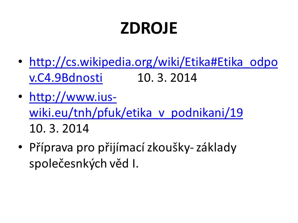 ZDROJE http://cs.wikipedia.org/wiki/Etika#Etika_odpo v.C4.9Bdnosti10. 3. 2014 http://cs.wikipedia.org/wiki/Etika#Etika_odpo v.C4.9Bdnosti http://www.i