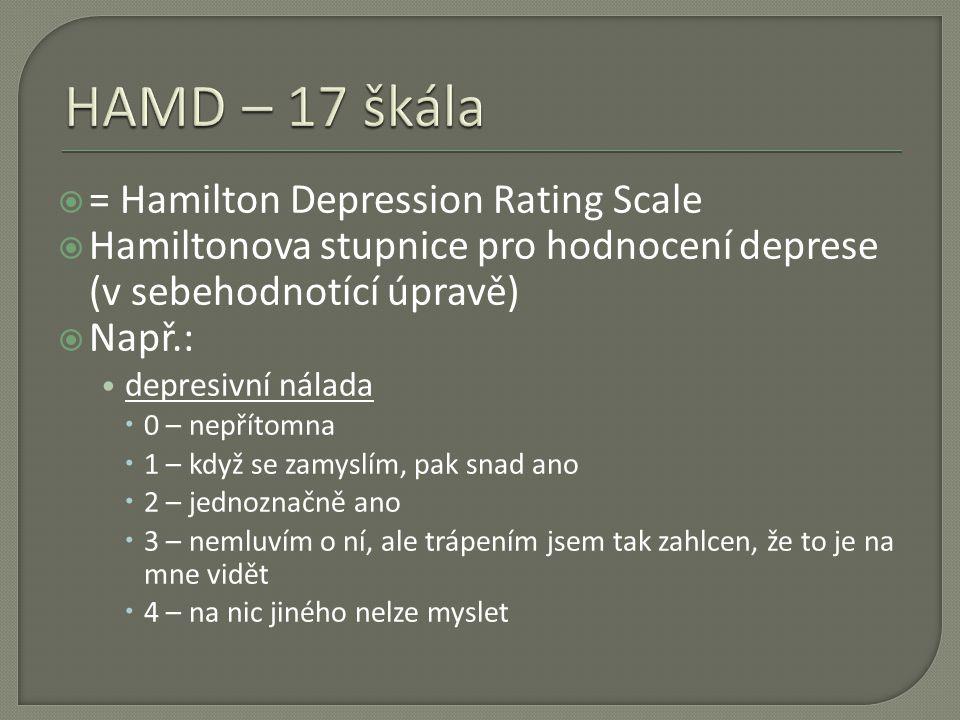  = Hamilton Depression Rating Scale  Hamiltonova stupnice pro hodnocení deprese (v sebehodnotící úpravě)  Např.: depresivní nálada  0 – nepřítomna