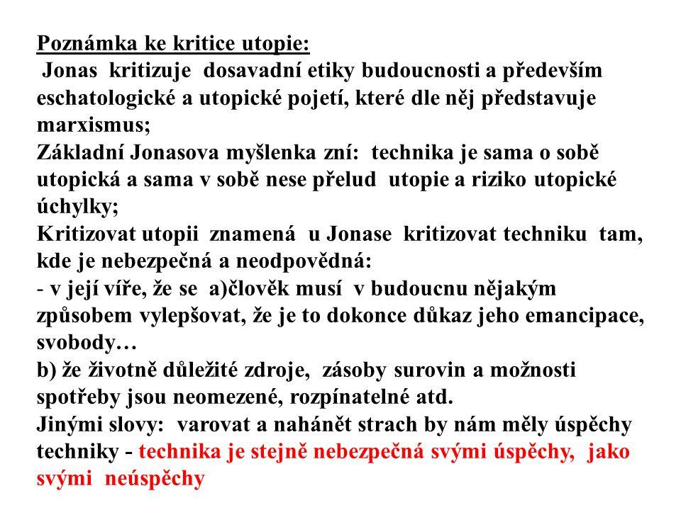 Poznámka ke kritice utopie: Jonas kritizuje dosavadní etiky budoucnosti a především eschatologické a utopické pojetí, které dle něj představuje marxis