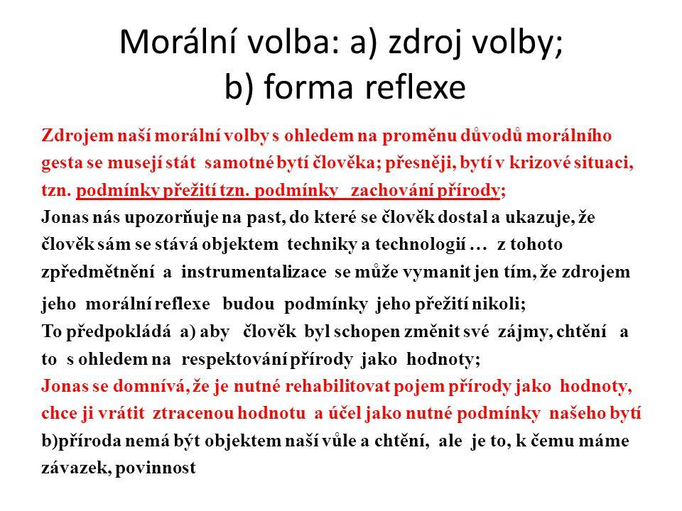 Morální volba: a) zdroj volby; b) forma reflexe Zdrojem naší morální volby s ohledem na proměnu důvodů morálního gesta se musejí stát samotné bytí člo