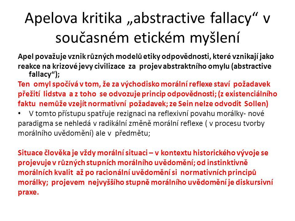 """Apelova kritika """"abstractive fallacy"""" v současném etickém myšlení Apel považuje vznik různých modelů etiky odpovědnosti, které vznikají jako reakce na"""